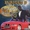 Furiou$ D / All Niggas Ain't Black