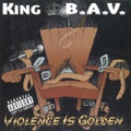 King B.A.V. / Violence Is Golden