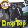 E-Dawg / Drop Top