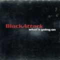 BlackAttack / What's Going On