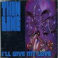 Thin Line / I'll Give My Love