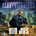 Big Jus / Heavyweighters