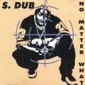 S. Dub / No Matter What