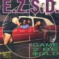 E.Z.S.D. / Game 2 Be $old