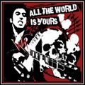ALL THE WORLD IS YOURS