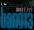 LAF with PRIDE MONSTER FAMILIA - MONSTERS BANG 13