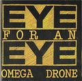 EYE FOR AN EYE / OMEGA DRONE