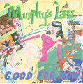 MURPHY'S LAW / GOOD FOR NOW