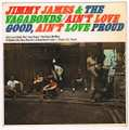 JIMMY JAMES & THE VAGABONDS / AIN'T LOVE GOOD, AIN'T LOVE PROUD height=