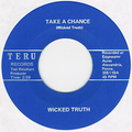 WICKED TRUTH / TAKE A CHANCE