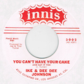 IKE & DEE DEE JOHNSON / YOU CAN'T HAVE YOUR CAKE