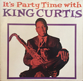 KING CURTIS / IT'S PARTY TIME WITH KING CURTIS