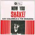 RAY COLUMBUS & THE INVADERS / NOW YOU SHAKE height=