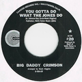 BIG DADDY CRIMSON / YOU GOTTA DO WHAT THE JONES DO