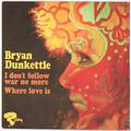 BRYAN DUNKETTLE / I DON'T FOLLOW WAR NO MORE