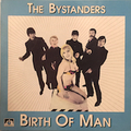 BYSTANDERS / BIRTH OF MAN
