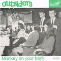 OUTSIDERS / MONKEY ON YOUR BACK
