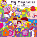 mix nuts house / 『My Magnolia』 (ROSE 112/CD ALBUM)