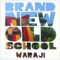 WARAJI - BRAND NEW OLD SCHOOL