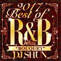 DJ SHUN / 2017 Best Of R&B【Bouquet】