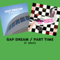 "PART TIME/GAP DREAM (7"" SPLIT)"