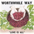 WORTHWHILE WAY ''love is all'' (CD)