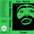 "Cave Babies/ ""Green"" tape"