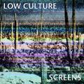 Low Culture - Screens LP