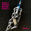 ALIEN's SOCIAL DANCE PARTY / MORSE