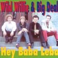 WILD WILLIE & BIG DEAL/Hey Baba Leba(CD)