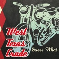 WEST TEXAS CRUDE/Guess What(CD)