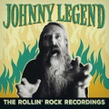 JOHNNY LEGEND/The Rollin' Rock Recordings(CD)