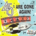 45'S ARE GONE AGAIN(CD)