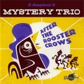 MYSTERY TRIO/After The Rooster Crows(CD)