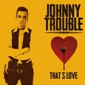 JOHNNY TROUBLE/That's Love(CD)