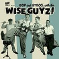 """THE WISE GUYZ/Bop And Stroll with(7"""")"""