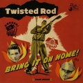 TWISTED ROD/Bring It On Home(CD)