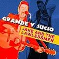 JAKE & LAWLESS MEN/Grande Y Sucio(CD)