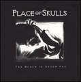 Place Of Skulls / The Black Is Never Far  CD