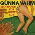 Gunna Vahm / Man Hands For Rump Lust  CD