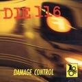 Die 116 / Damage Control  CD