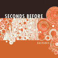 Seconds Before / Galvanic  CD