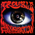 Trouble / Manic Frustraction  CD