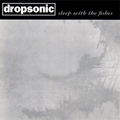 Dropsonic / Sleep With The Fishes  CD
