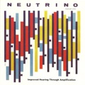 Neutrino / Improved Hearing Through  LP