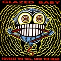 Glazed Baby / Squeeze The Tail, Suck The Head  CD