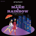 STRUGGLE FOR PRIDE いろいろなMAKE A RAINBOW CD