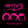 UPSTAIRS/Tres Chicas Punk