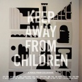 KEEP AWAY FROM CHILDREN/A VOICE FROM CHILDHOOD