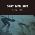 DIRTY SATELLITES/Beautiful & Blue